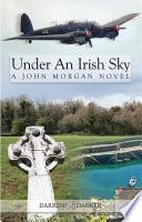 Under An Irish Sky  A John Morgan Novel
