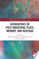 Geographies of Post Industrial Place  Memory  and Heritage