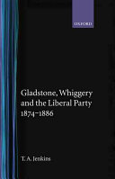 Gladstone  Whiggery  and the Liberal Party  1874 1886