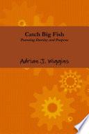Catch Big Fish Pursuing Destiny And Purpose Book PDF