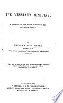 The Messiah's Ministry: a Treatise on the Whole Subject of the Christian Service