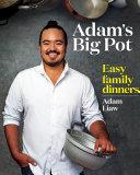 Adam's Big Pot: Easy Family Dinners
