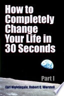 How To Completely Change Your Life In 30 Seconds Part I Book