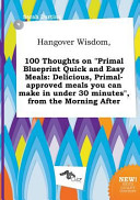 Hangover Wisdom  100 Thoughts on Primal Blueprint Quick and Easy Meals