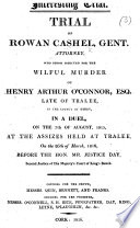Interesting Trial. Trial of Rowan Cashel, Gent. Attorney, who stood indicted for the wilful murder of Henry Arthur O'Connor ... in a duel, etc