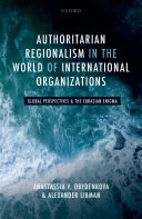 Authoritarian Regionalism in the World of International Organizations