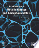 An Introduction to Metallic Glasses and Amorphous Metals Book