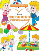 I Love Colouring for TODDLERS ( Crazy Colouring For Kids)