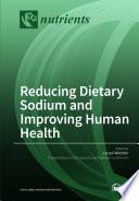 Reducing Dietary Sodium And Improving Human Health