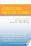"""An American Hedge Fund: How I Made $2 Million as a Stock Operator & Created a Hedge Fund"" by Timothy Sykes"