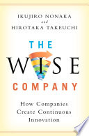 """The Wise Company: How Companies Create Continuous Innovation"" by Ikujiro Nonaka, Hirotaka Takeuchi"