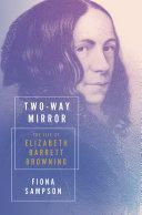 Two-Way Mirror: The Life of Elizabeth Barrett Browning