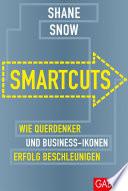 Smartcuts  : Wie Querdenker und Business-Ikonen Erfolg beschleunigen