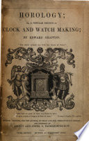 Horology; or, a popular sketch of clock and watchmaking. Third edition