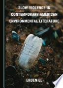 Slow Violence in Contemporary American Environmental Literature