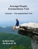 Average People  Extraordinary Trail  Volume I   The Appalachian Trail