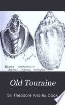 Old Touraine; the life and history of the famous chateâux of France