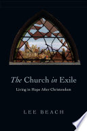 The Church in Exile  : Living in Hope After Christendom