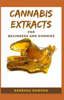 Cannabis Extracts For Beginners and Dummies
