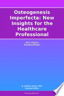 Osteogenesis Imperfecta: New Insights for the Healthcare Professional: 2011 Edition