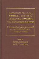Knowledge Creation  Diffusion  and Use in Innovation Networks and Knowledge Clusters