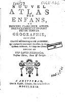 Nouvel atlas des enfans, ou-Principes clairs pour apprendre facilement et en fort peu de tems la géographie, suivi d'un Traité méthodique de la sphere, qui explique le mouvement des astres, les divers systêmes du monde, & l'usage des Globes; enrichi de XXIV cartes enluminées