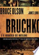 Bruchko e il miracolo dei Motilone. Come Bruce Olson ha portato nel 21esimo secolo una tribù dell'età della pietra
