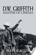 D W Griffith Master Of Cinema
