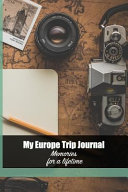 My Europe Trip Journal: Make Memories for a Lifetime
