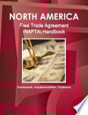 North America Free Trade Agreement (NAFTA) Handbook: Framework, Implementation, Problems
