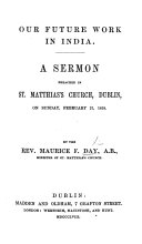 Our Future Work in India  A sermon preached in St  Matthias s Church  Dublin  on Sunday  February 21  1858