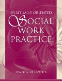 Spiritually Oriented Social Work Practice