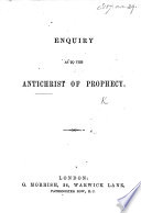 Enquiry as to the Antichrist of Prophecy
