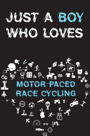 Just A Boy Who Loves MOTOR PACED RACE CYCLING Notebook