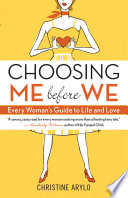 """""""Choosing ME Before WE: Every Woman's Guide to Life and Love"""" by Christine Arylo"""