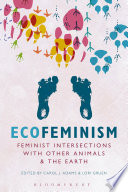 Ecofeminism  Feminist Intersections with Other Animals and the Earth