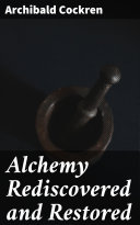 Alchemy Rediscovered and Restored Book