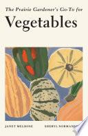 The Prairie Gardener   s Go To for Vegetables
