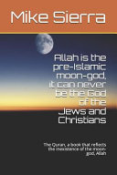 Allah Is the Pre Islamic Moon God  It Can Never Be the God of the Jews and Christians  The Quran  a Book That Reflects the Inexistence of the Moon God