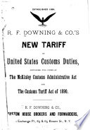 R.F. Downing & Co.'s new tariff of United States customs duties containing full copies of the McKinley Customs Administrative Act and the Customs Tariff Act of 1890, Laws, etc