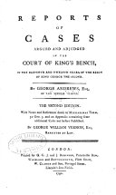 Reports of Cases Argued and Adjudged in the Court of King s Bench