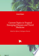 Current Topics in Tropical Emerging Diseases and Travel Medicine