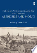 Medieval Art  Architecture and Archaeology in the Dioceses of Aberdeen and Moray