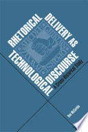 Rhetorical Delivery as Technological Discourse Book PDF