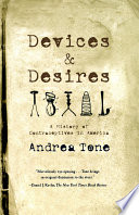"""Devices and Desires: A History of Contraceptives in America"" by Andrea Tone"