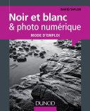 Noir et blanc & photo numérique : mode d'emploi