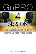 Go Pro Hero 4 Session  A Guide With Tips and Tricks