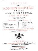 Les vies des hommes illustres de Plutarque, traduites en françois, avec des remarques historiques et critiques, nouvelle édition, revuë, corrigée, et augmentée de plusieurs notes