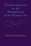 Thomas Aquinas on the Metaphysics of the Human Act