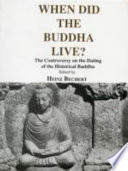 When Did the Buddha Live?  : The Controversy on the Dating of the Historical Buddha